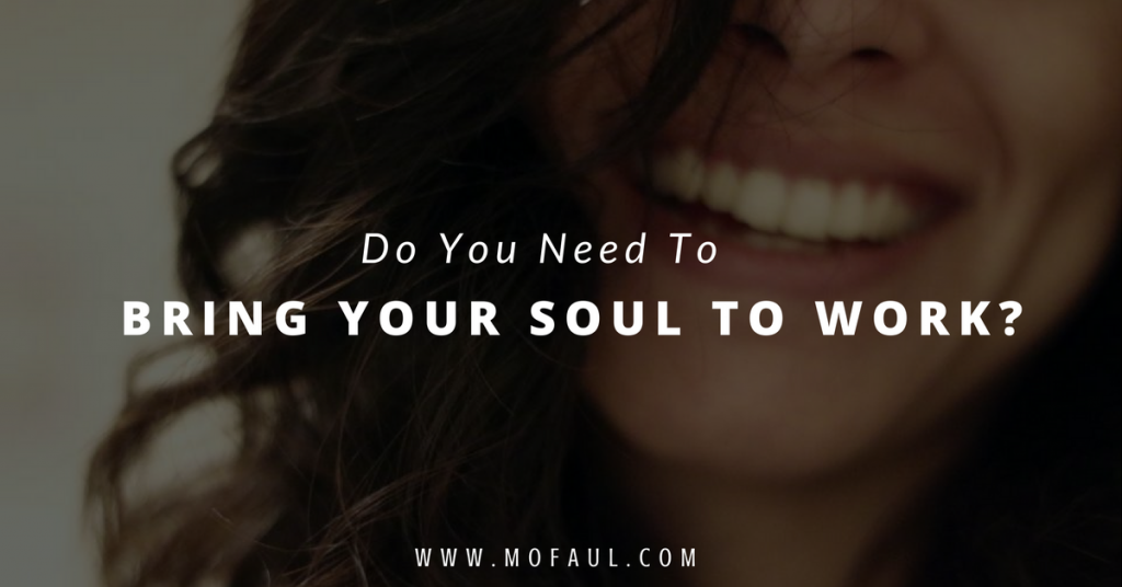 do-you-need-to-bring-your-soul-to-work