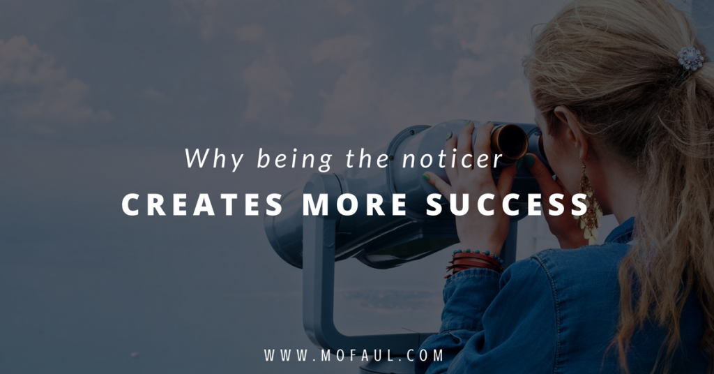 why-being-the-noticer-creates-more-success