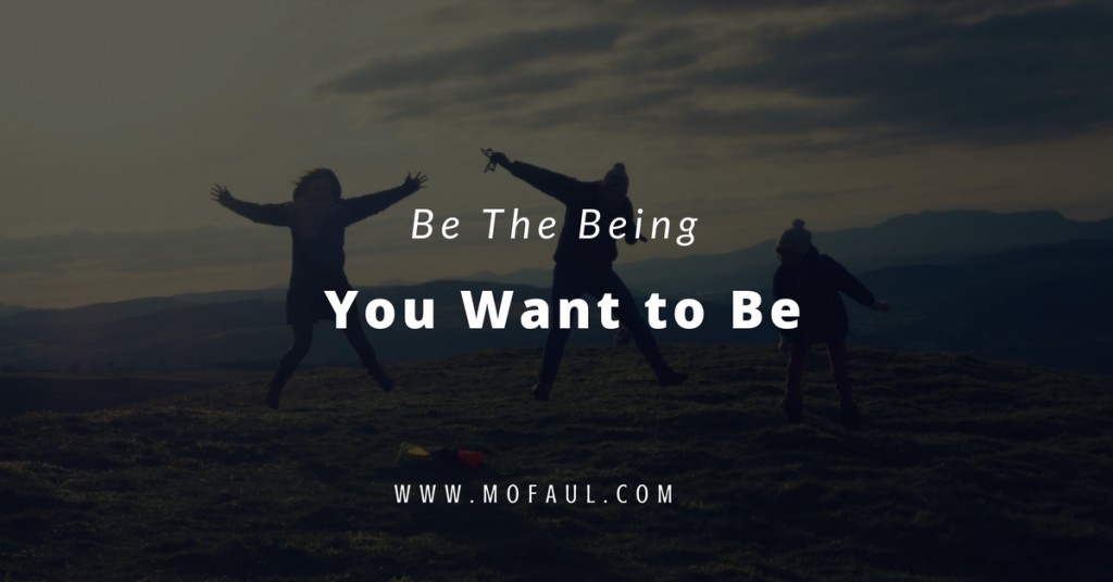Be the Being You Want to Be