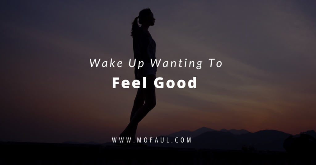Wake Up Wanting to Feel Good