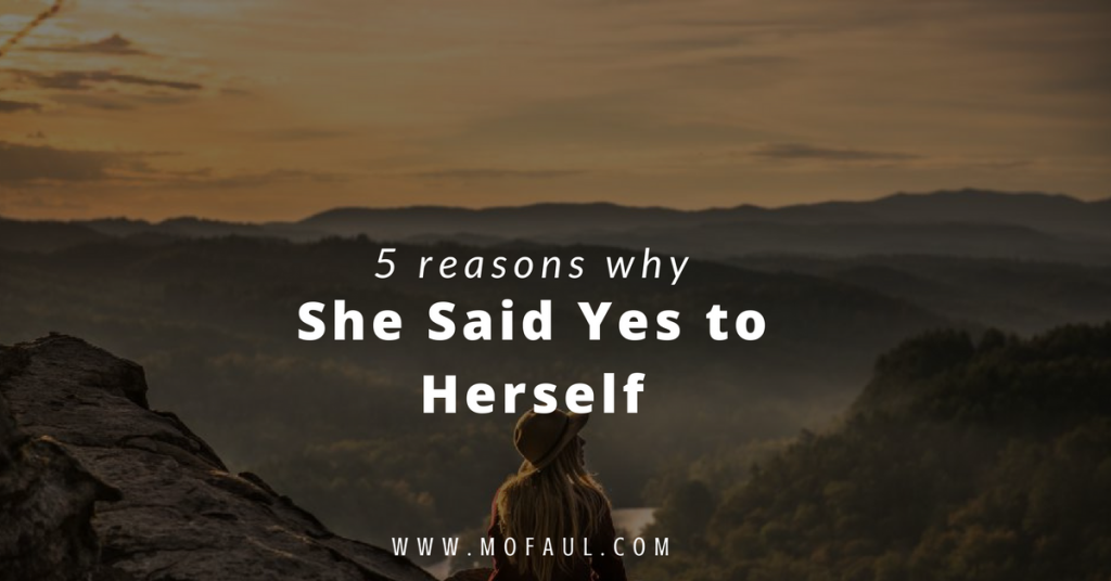 5 Reasons She Said Yes to Herself