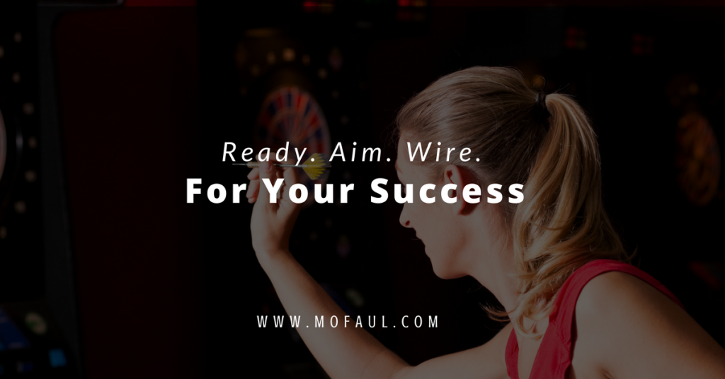 Ready. Aim. Wire. Your Success