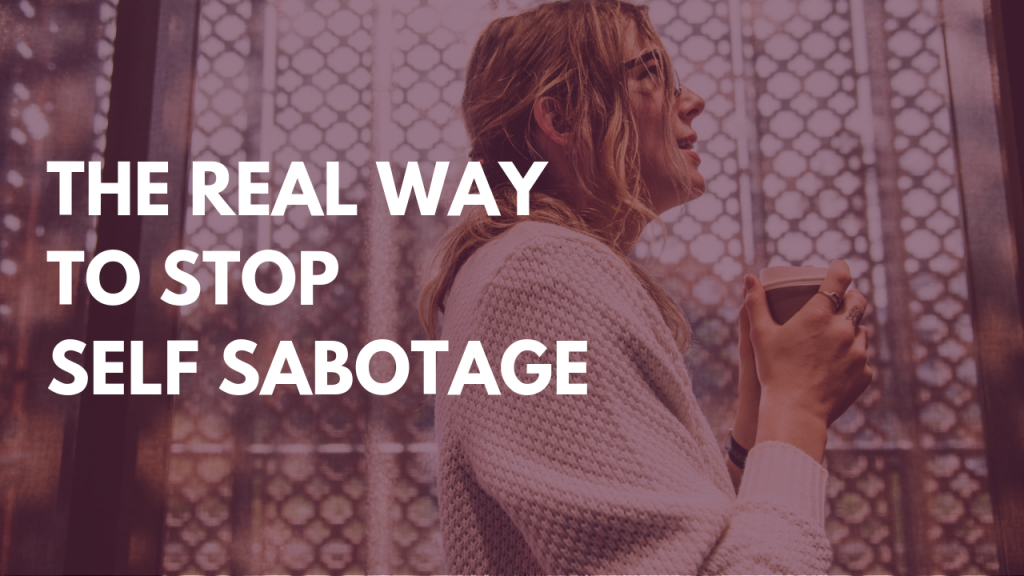 THE REAL WAY TO STOPSELF SABOTAGING