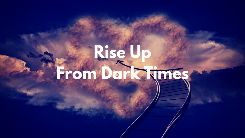 Rise Up From Dark Times