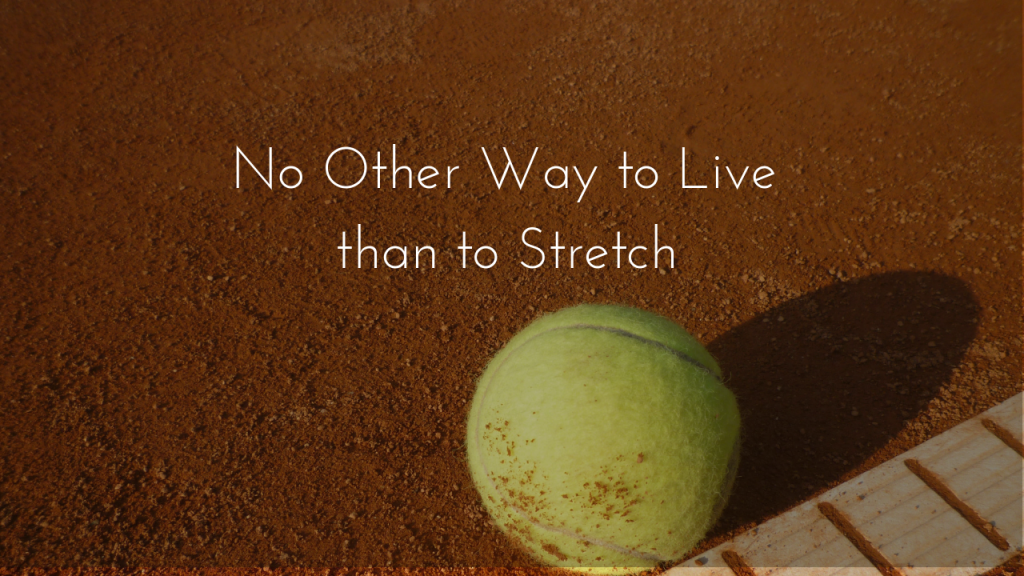 No Other Way to Live than to Stretch